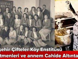 Köy Enstitüsü öğretmeni rahmetli annem, Cahide Altıntaş ile gururluyum