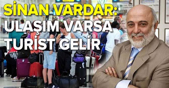 Sinan Vardar: Ulaşım tamamsa turist gelir!