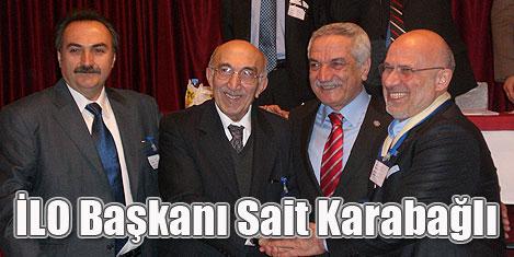 İLO başkanı Sait Karabağlı oldu