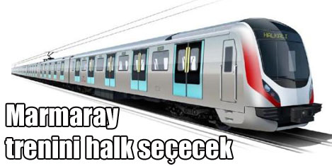Marmaray trenini halk seçecek