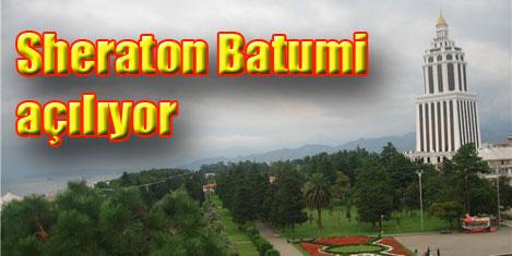 Sheraton Batumi Hotel açılıyor