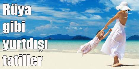 Yurt içi fiyatına yurt dışı tatil