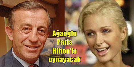 Ağaoğlu, Paris Hilton'la oynuyor