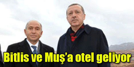 Bitlis ve Muş'a otel geliyor