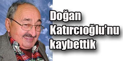 Doğan Katırcıoğlu'nu kaybettik
