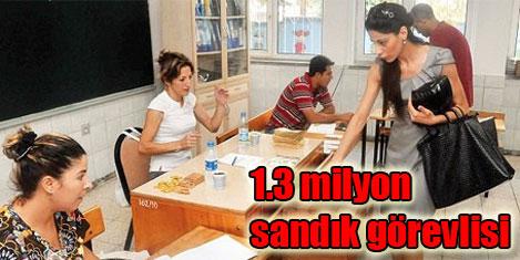 1.3 milyon kişi sandık görevlisi