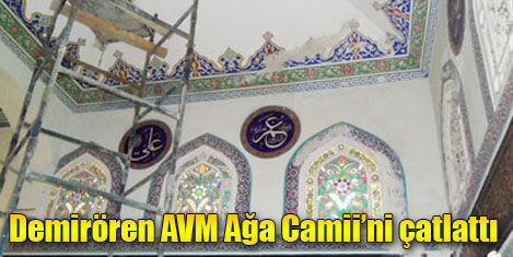 Demirören Ağa Camii'ni çatlattı