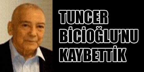 Gazeteci Tuncer Bicioğlu, vefat etti