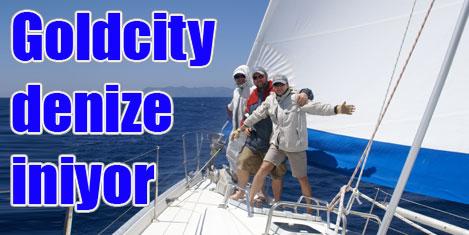 Goldcity denize iniyor, yelken açıyor