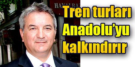 Trenle Anadolu turizme açılmalı