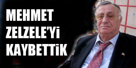 Mehmet Zelzele'yi kaybettik