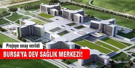 Bursa'ya dev sağlık merkezi