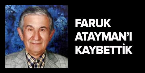 Faruk Atayman'ı kaybettik