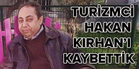 Turizmci Hakan Kırhan'ı kaybettik
