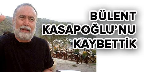 Bülent Kasapoğlu'nu kaybettik