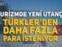Turizmde yeni utanç! Türkler'den daha fazla para isteniyor!