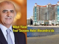 Four Seasons Istanbul Müdürü Nihat Yücel, Alexandria'ya atandı
