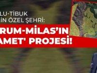 Ağaoğlu-Tibuk ikilisinin özel şehri: Bodrum-Milas'ın 'kıyamet' projesi!