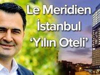 LeMeridien İstanbul Etiler 'yılın oteli' oldu