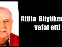 Atilla Büyükerhun vefat etti
