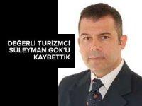 Türk turizminin değerli ismi Süleyman Gök'ü kaybettik