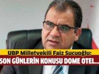 UBP Milletvekili Sucuoğlu: Son günlerin konusu Dome Otel