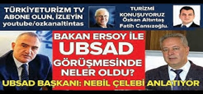 UBSAD Başkanı Nebil Çelebi, Bakan Mehmet Ersoy ile görüşmelerini anlatıyor